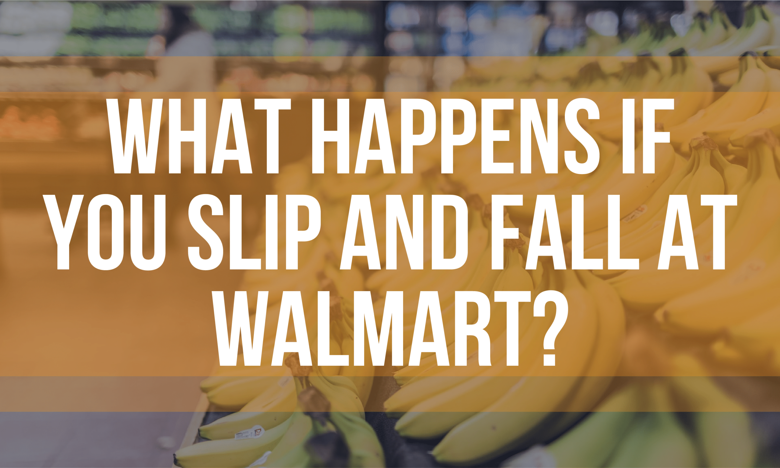"""""""What Happens If You Slip and Fall at Walmart?"""" overlaid on an image of bananas in a Walmart"""