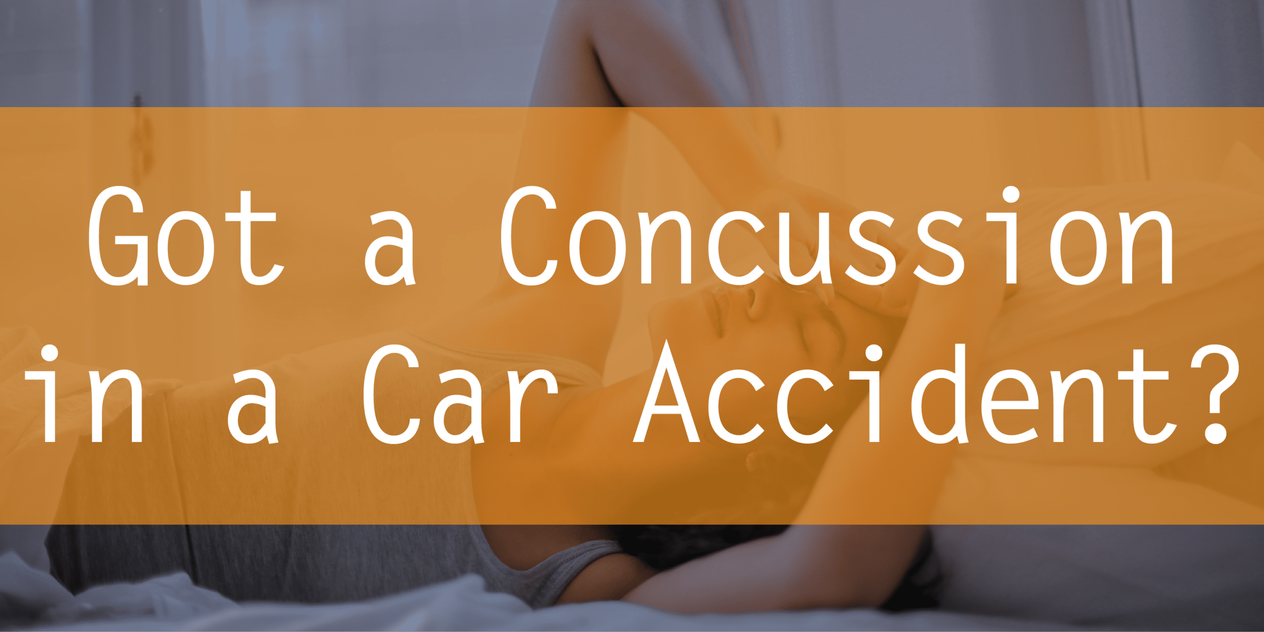 Got a concussion in a car accident?
