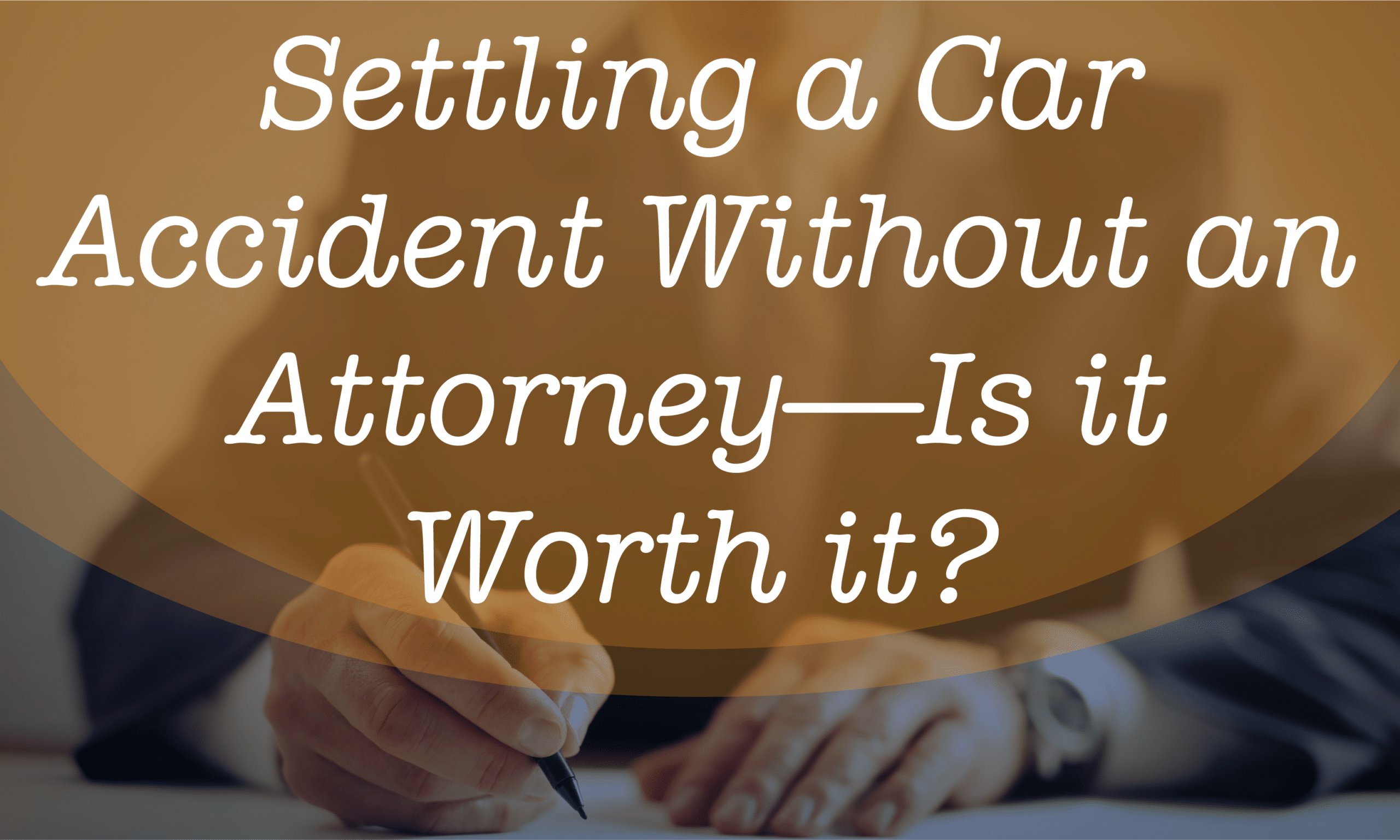 Settling a Car Accident Without an Attorney—Is it Worth it?