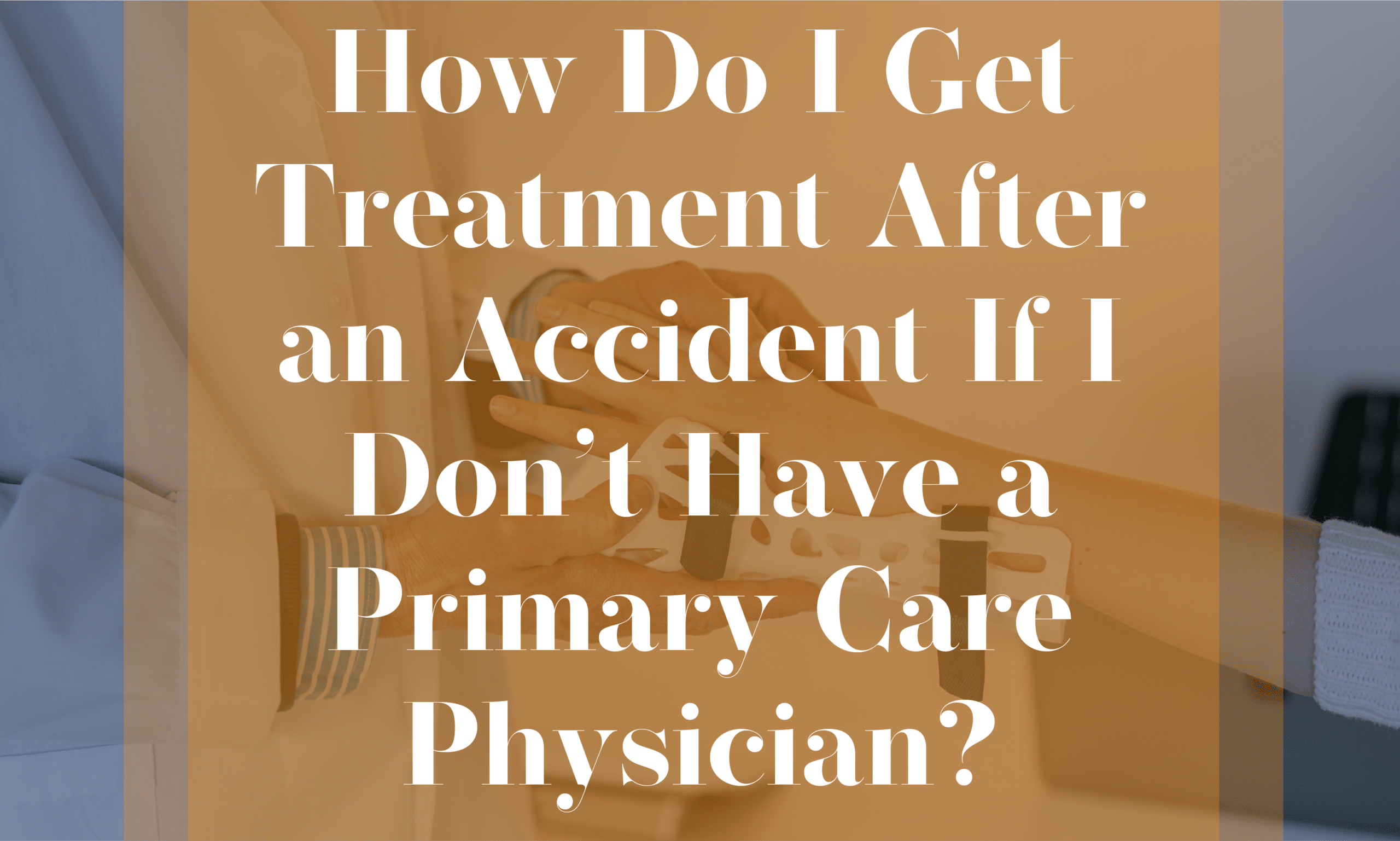How Do I Get Treatment After an Accident If I Don't Have a Primary Care Physician?
