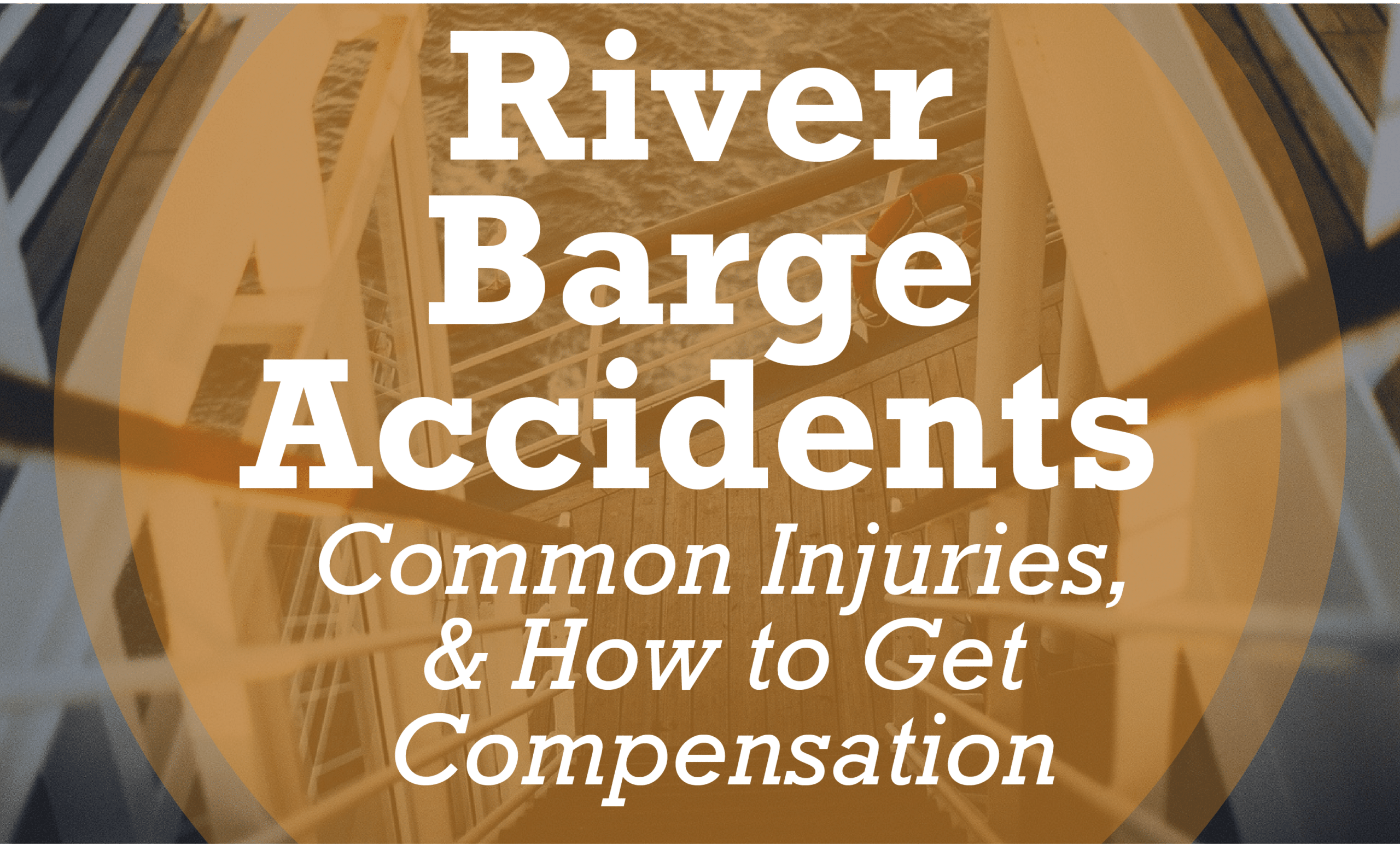 River Barge Accidents: Common Injuries, and How to Get Compensation