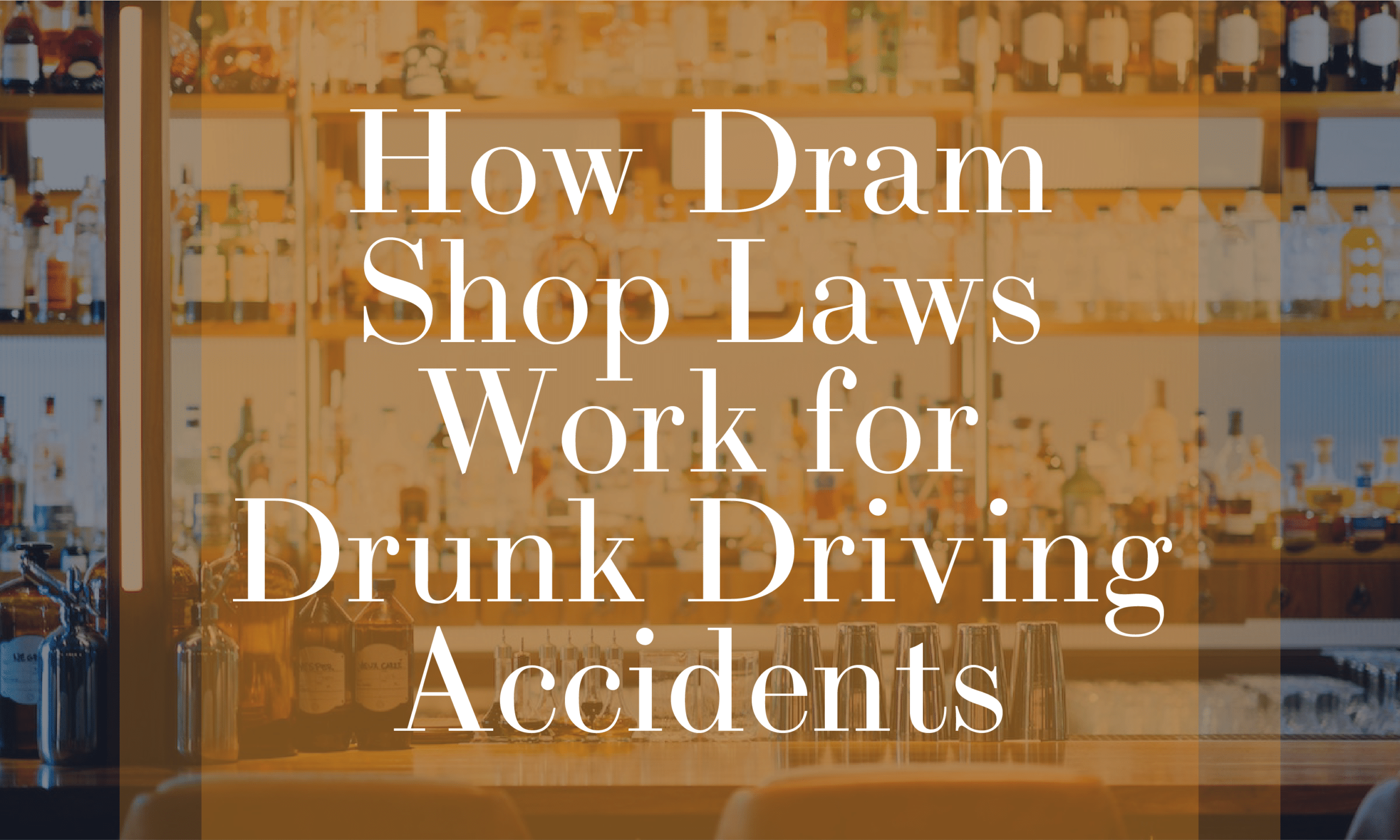 How Dram Shop Laws Work for Drunk Driving Accidents