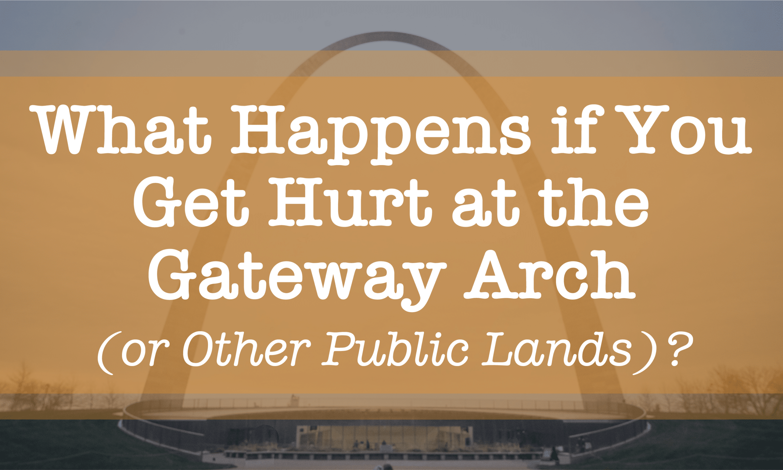 What Happens if You Get Hurt at the Gateway Arch (or Other Public Lands)?