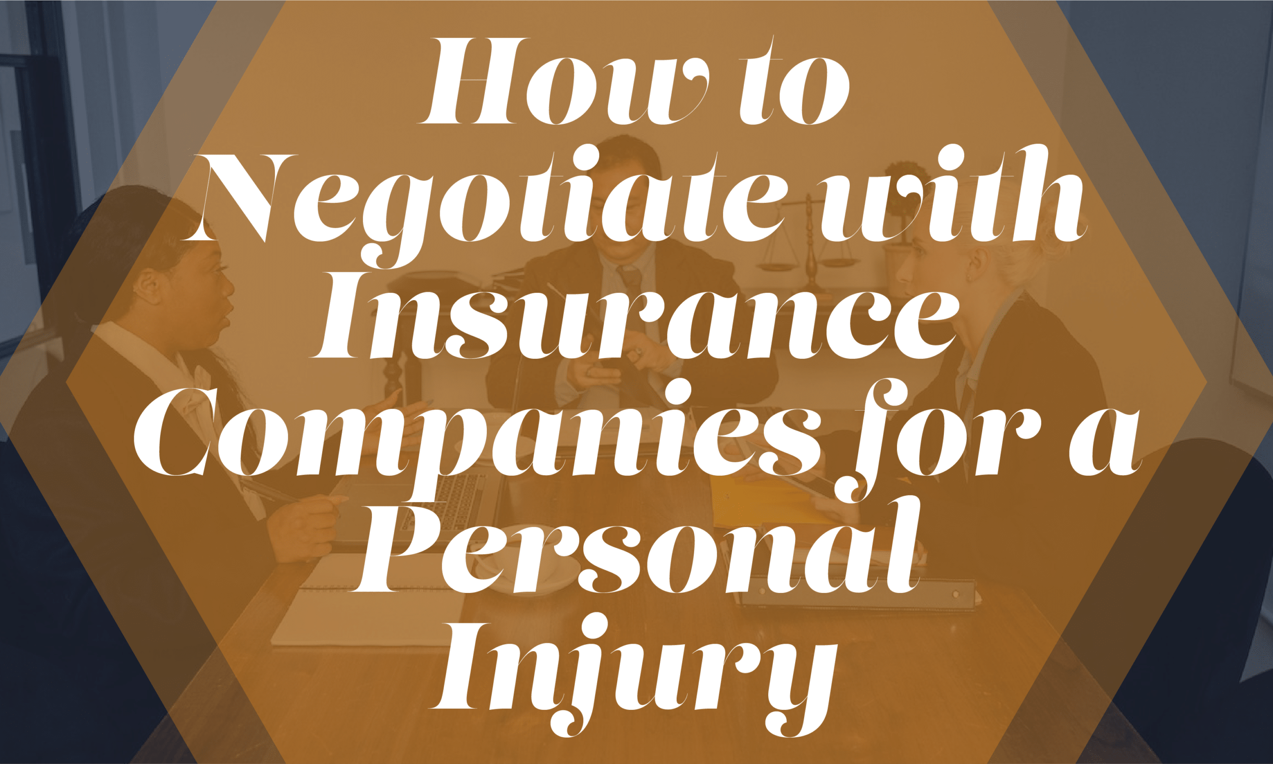 """""""How to Negotiate with Insurance Companies for a Personal Injury"""" overlaid on image of lawyers and insurance agents negotiating"""